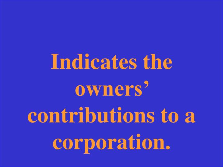 Indicates the owners' contributions to a corporation.