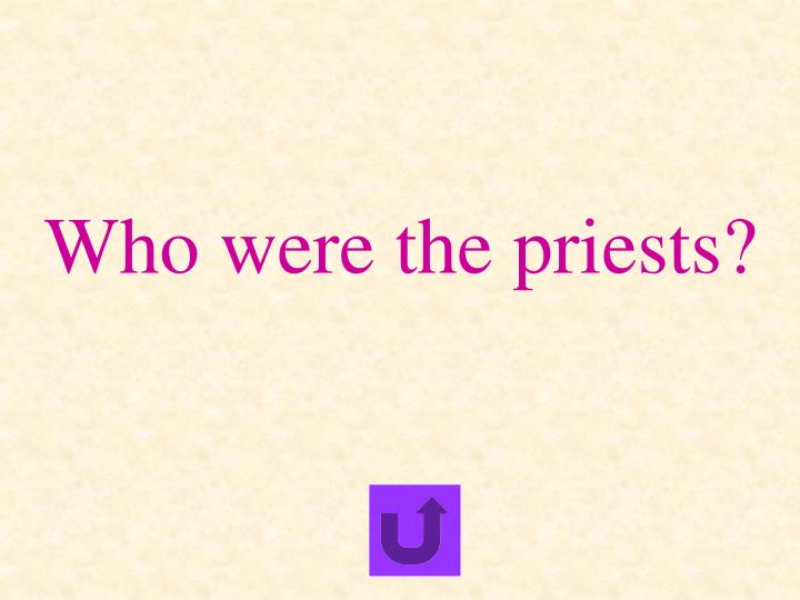 Who were the priests?
