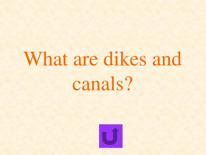What are dikes and canals?
