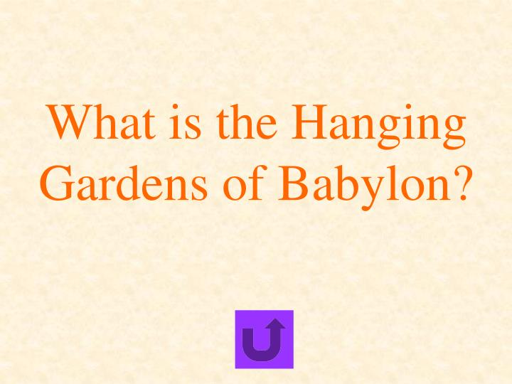 What is the Hanging Gardens of Babylon?