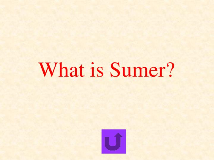 What is Sumer?