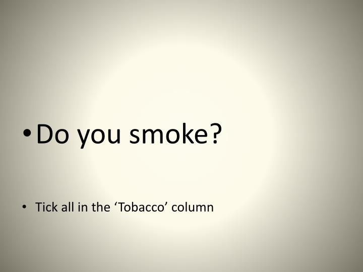 Do you smoke?