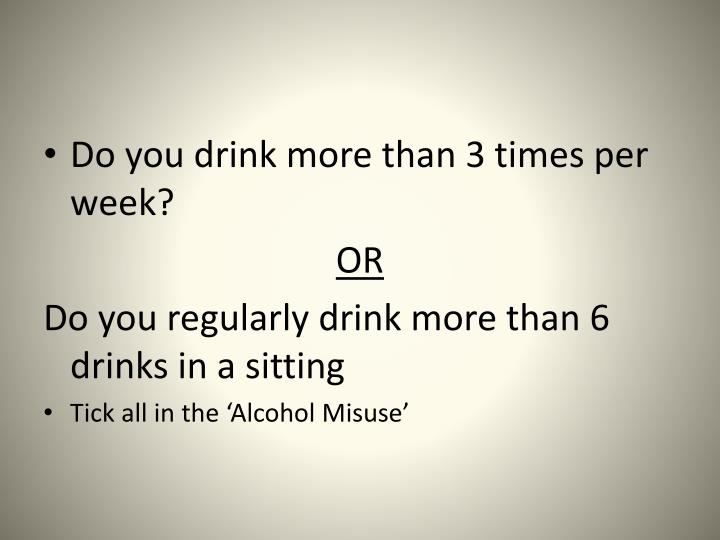 Do you drink more than 3 times per week?