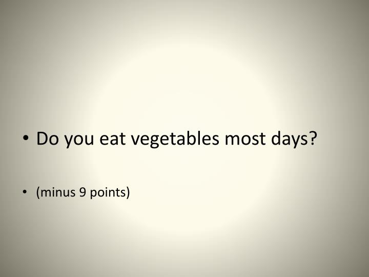 Do you eat vegetables most days?