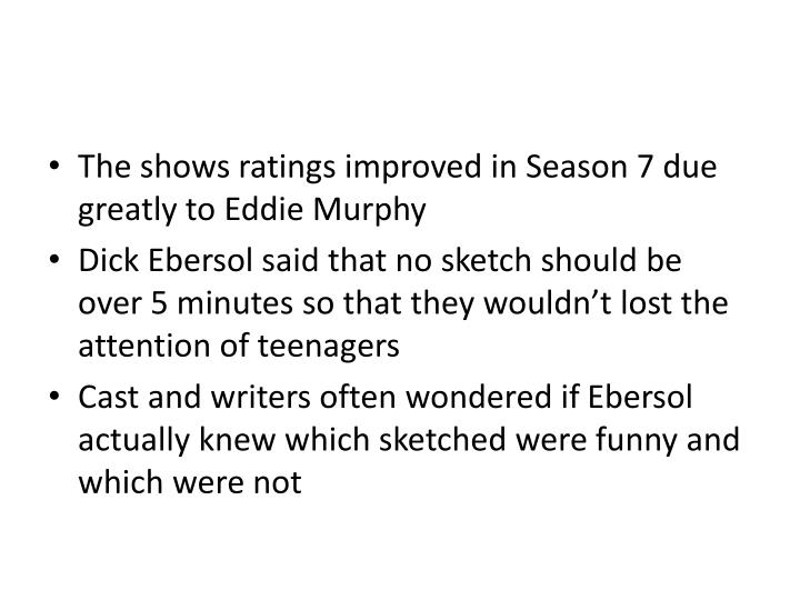 The shows ratings improved in Season 7 due greatly to Eddie Murphy