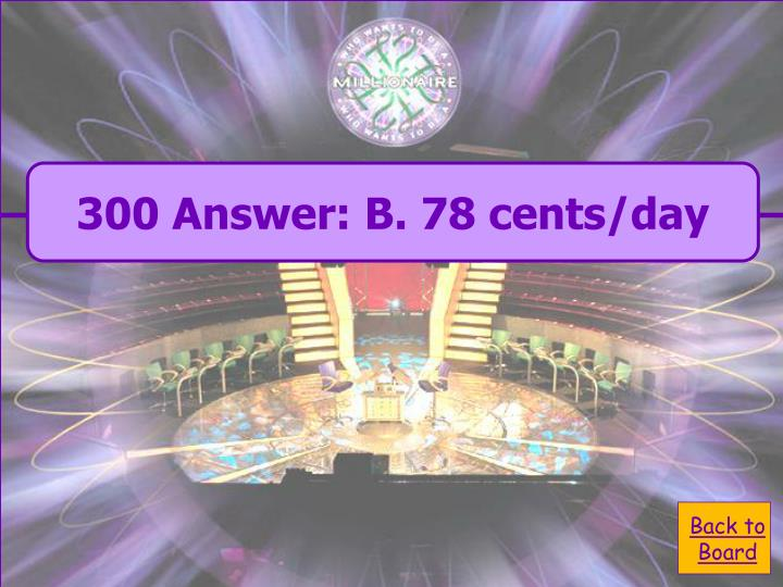 300 Answer: B. 78 cents/day