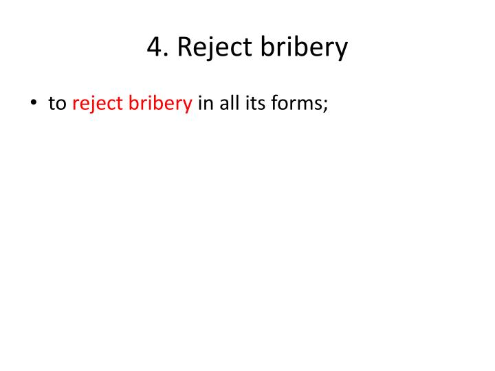 4. Reject bribery