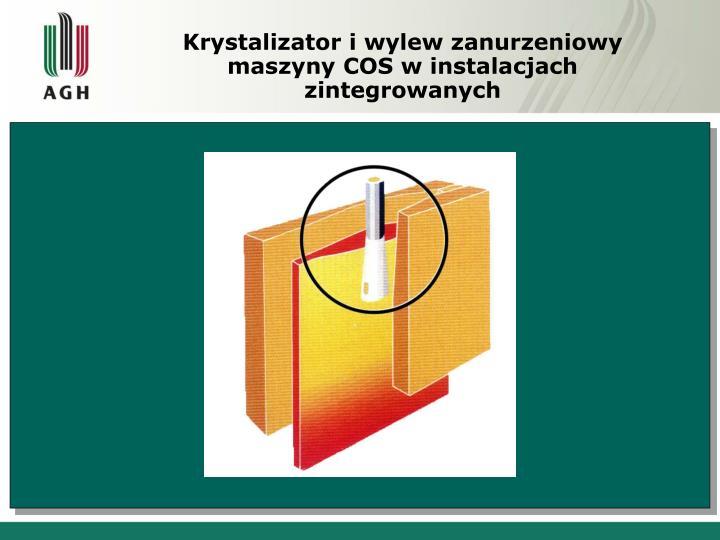 Krystalizator i wylew zanurzeniowy maszyny COS w instalacjach zintegrowanych