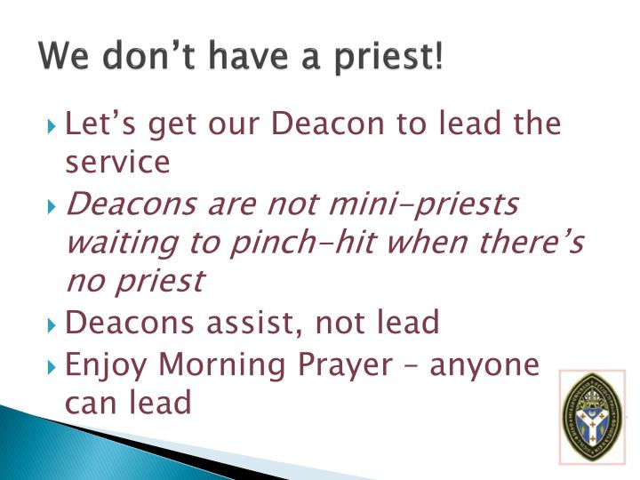 We don't have a priest!