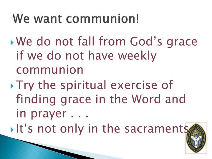 We want communion!