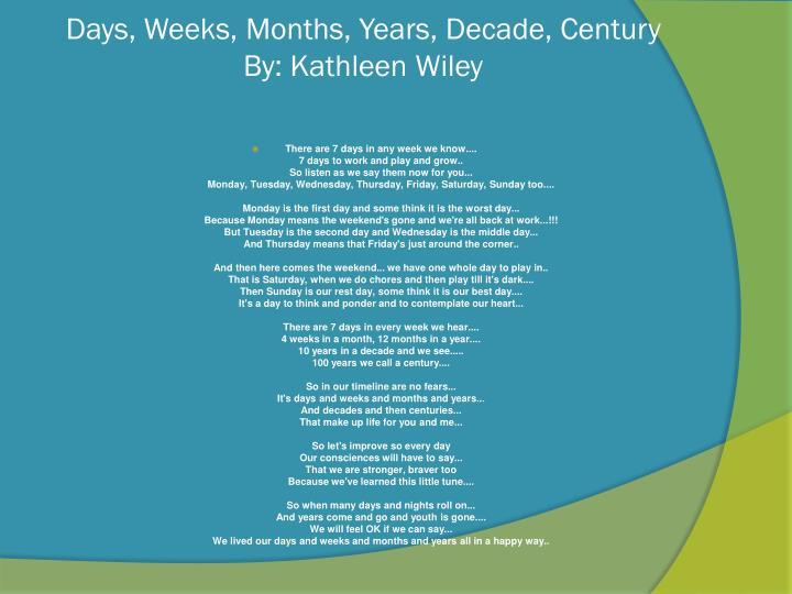 Days, Weeks, Months, Years, Decade, Century