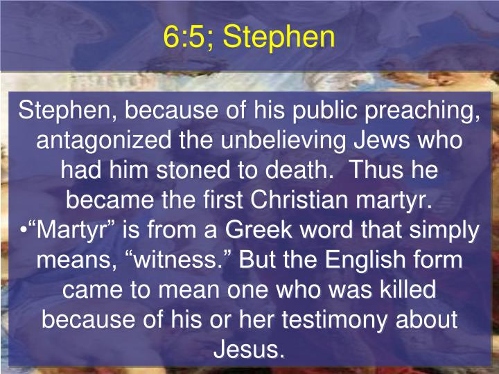 6:5; Stephen