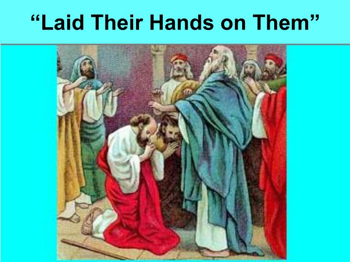 """Laid Their Hands on Them"""