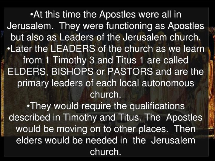 At this time the Apostles were all in Jerusalem.  They were functioning as Apostles but also as Leaders of the Jerusalem church.