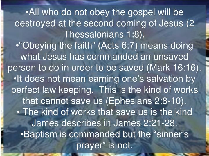 All who do not obey the gospel will be destroyed at the second coming of Jesus (2 Thessalonians 1:8).