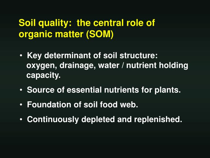 Soil quality:  the central role of organic matter (SOM)