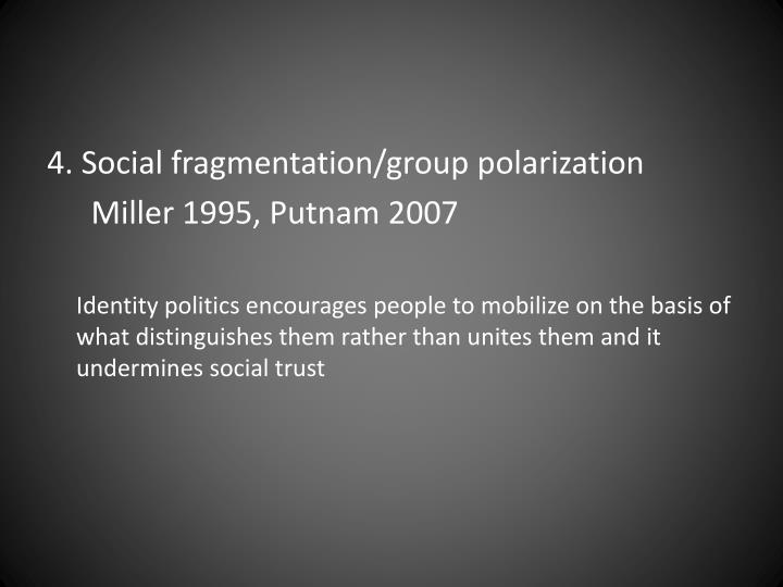 4. Social fragmentation/group polarization