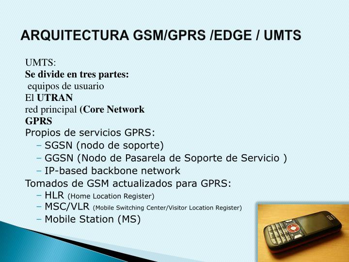 ARQUITECTURA GSM/GPRS /EDGE / UMTS