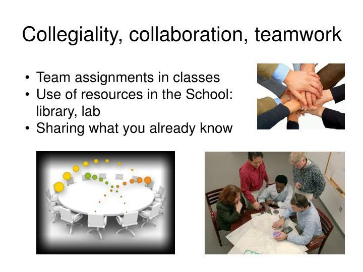 Collegiality, collaboration, teamwork