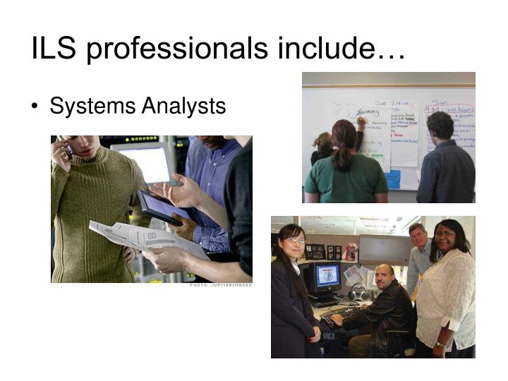 ILS professionals include…