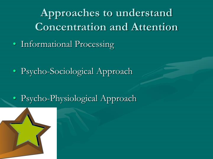 Approaches to understand Concentration and Attention