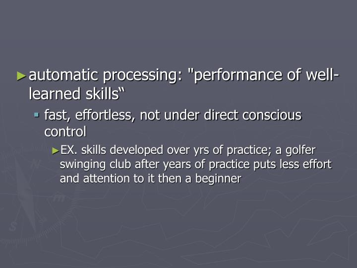 "automatic processing: ""performance of well-learned skills"""