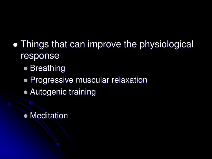 Things that can improve the physiological response