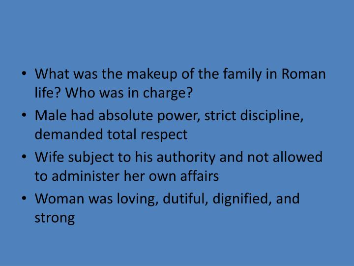 What was the makeup of the family in Roman life? Who was in charge?