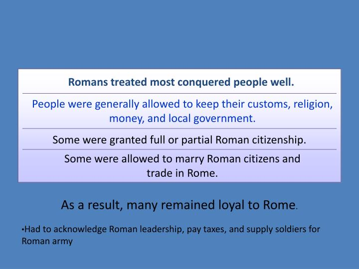 Romans treated most conquered people well.