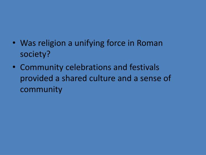 Was religion a unifying force in Roman society?