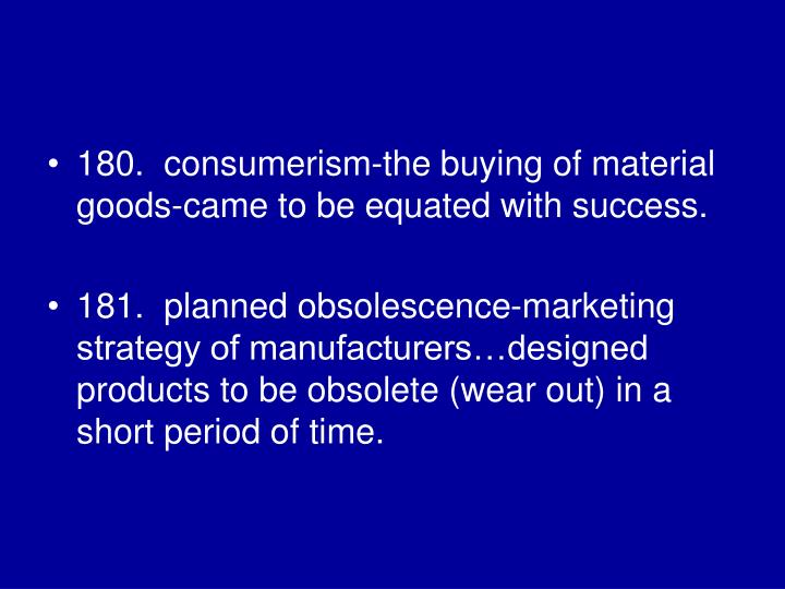 180.  consumerism-the buying of material goods-came to be equated with success.