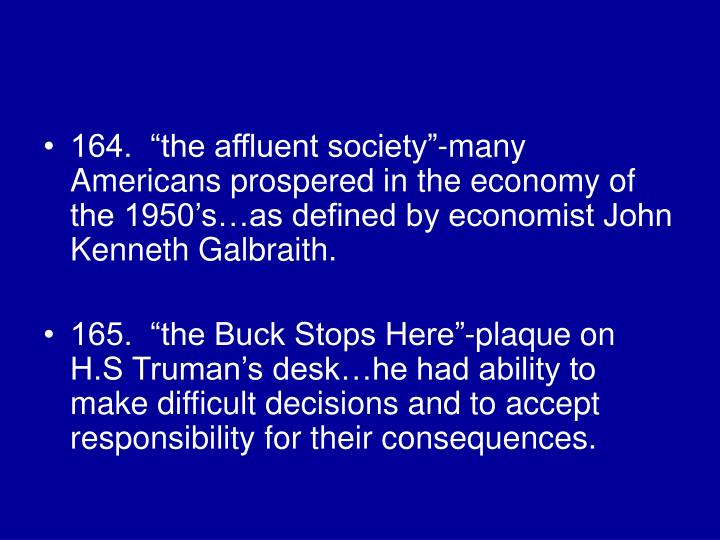 "164.  ""the affluent society""-many Americans prospered in the economy of the 1950's…as defined by economist John Kenneth Galbraith."