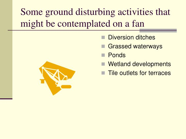 Some ground disturbing activities that might be contemplated on a fan