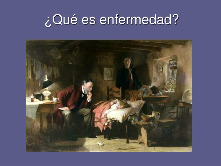 ¿Qué es enfermedad?