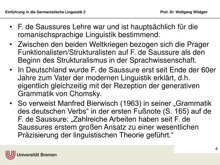 F. de Saussures Lehre war und ist hauptsächlich für die romanischsprachige Linguistik bestimmend.