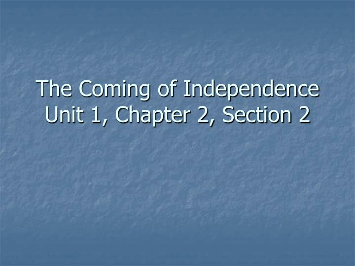 The coming of independence unit 1 chapter 2 section 2