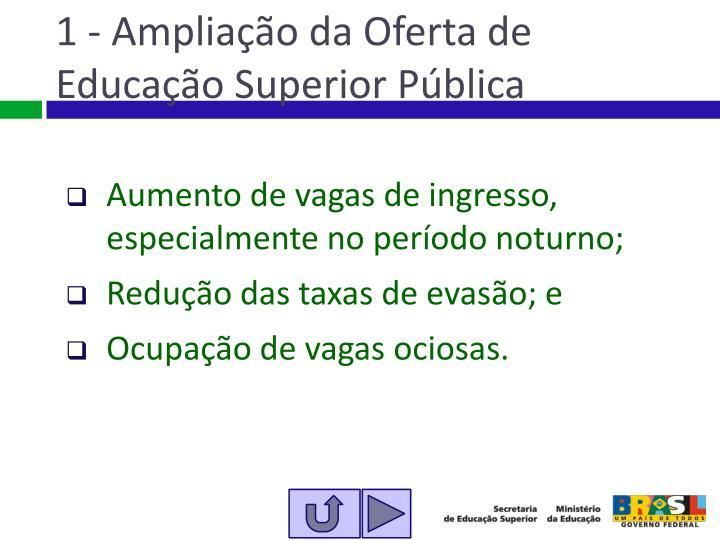 1 - Ampliação da Oferta de Educação Superior Pública