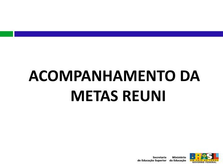 ACOMPANHAMENTO DA METAS REUNI