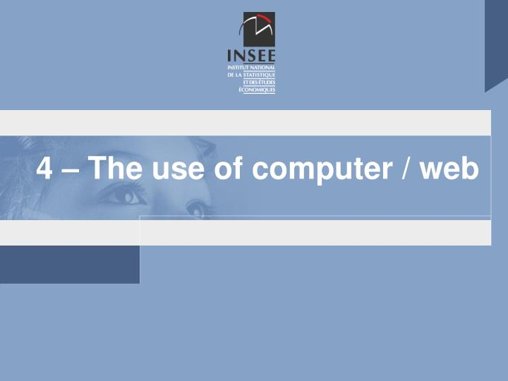 4 – The use of computer / web