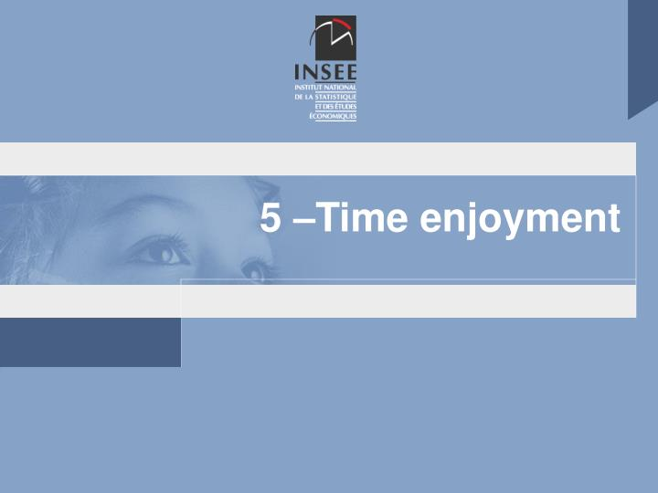 5 –Time enjoyment