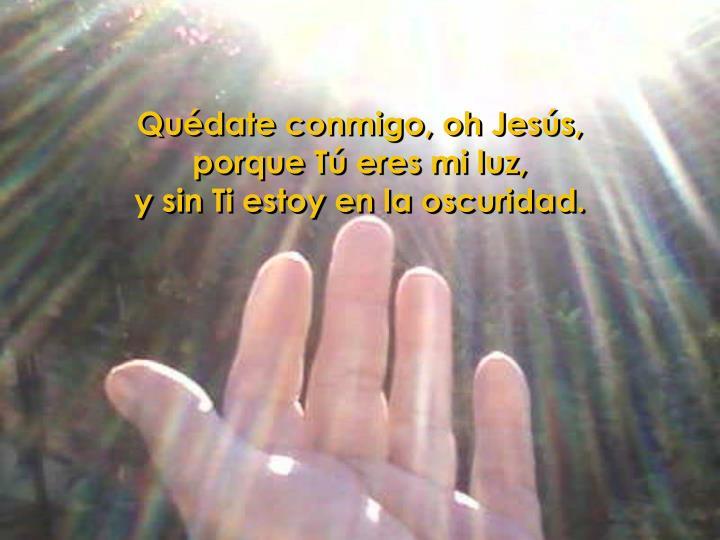 Quédate conmigo, oh Jesús,