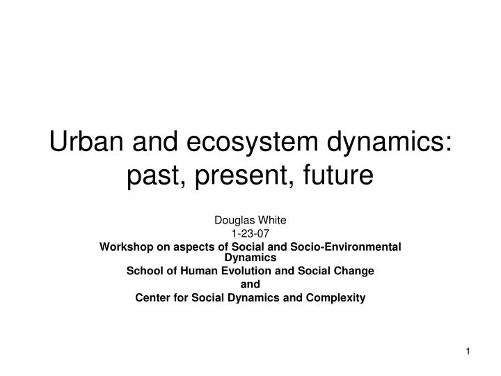 Urban and ecosystem dynamics past present future