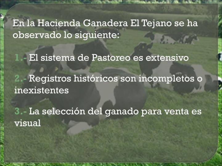 En la Hacienda Ganadera El Tejano se ha observado lo siguiente: