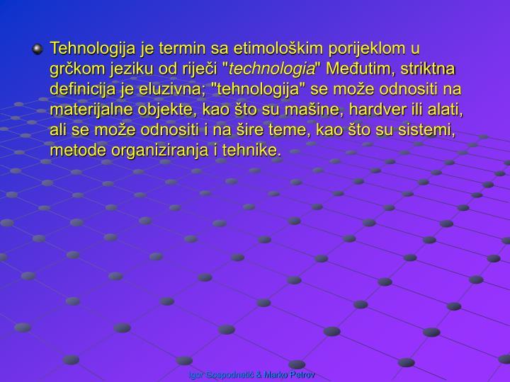 """Tehnologija je termin sa etimološkim porijeklom u grčkom jeziku od riječi """""""