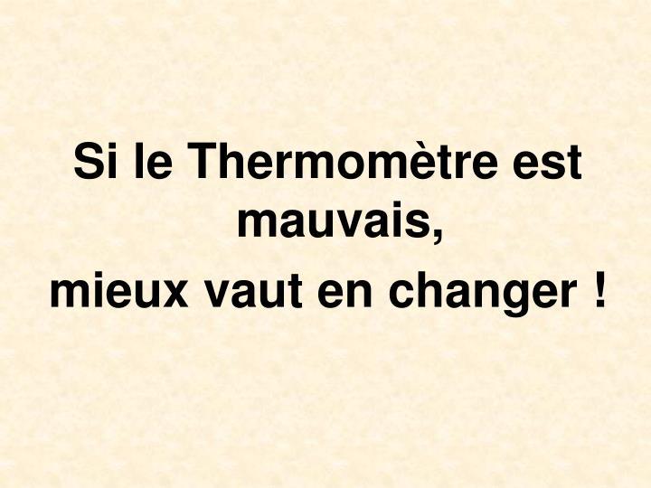 Si le Thermomtre est mauvais,