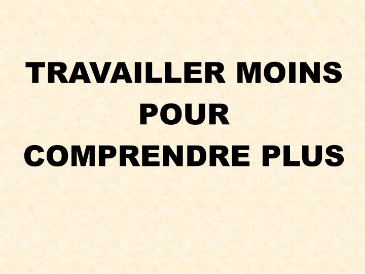 TRAVAILLER MOINS