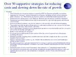 over 50 supportive strategies for reducing costs and slowing down the rate of growth2