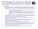 over 50 supportive strategies for reducing costs and slowing down the rate of growth3