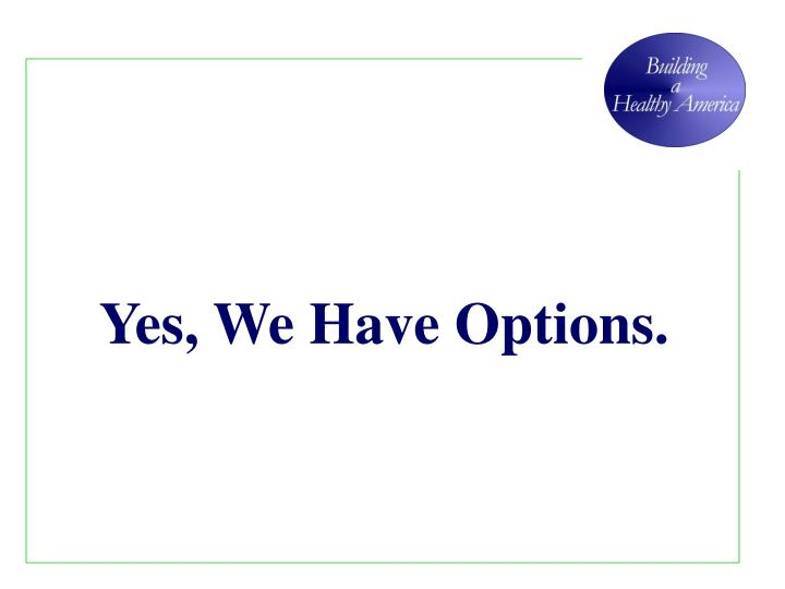 Yes, We Have Options.