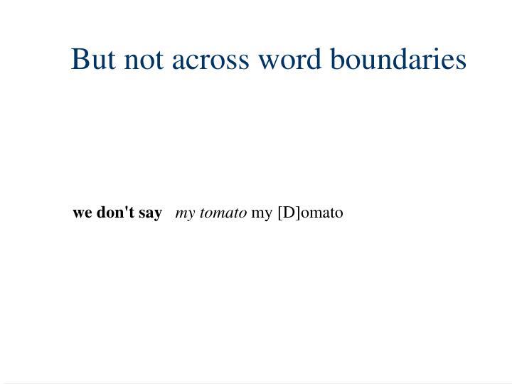 But not across word boundaries
